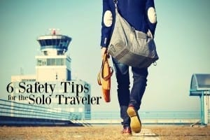 Travel and Security: Six Safety Tips for Solo Travelers