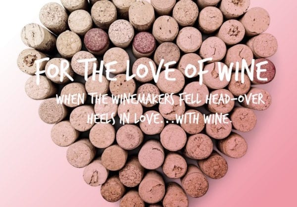 """For the Love of Wine. Click over to read what award winning winemakers have to say about when they """"fell in love"""" with wine."""